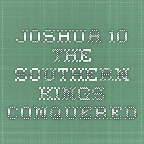 Joshua 10 - The Southern Kings Conquered