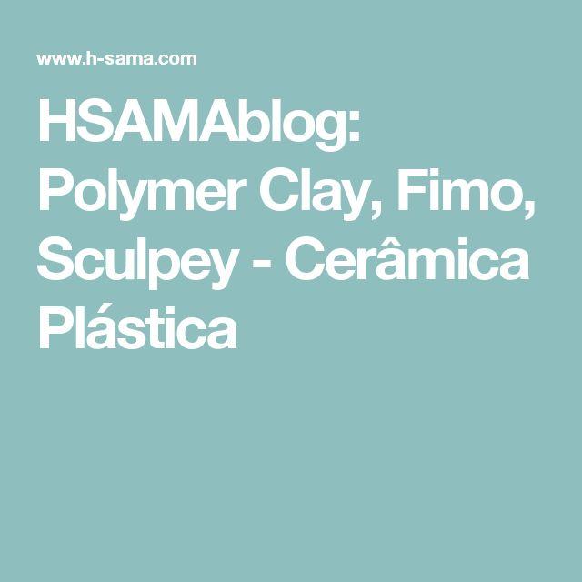 HSAMAblog: Polymer Clay, Fimo, Sculpey - Cerâmica Plástica
