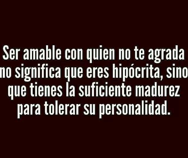 Ser amable con quien no te agrada no significa que eres hipocrita, sino que tienes la suficiente madurez para tolerar su personalidad. #spanish #quote