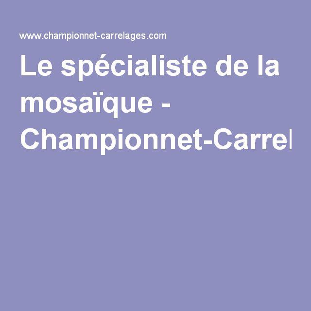 Le spécialiste de la mosaïque - Championnet-Carrelages
