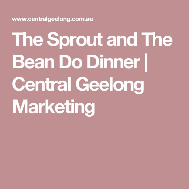 The Sprout and The Bean Do Dinner   Central Geelong Marketing