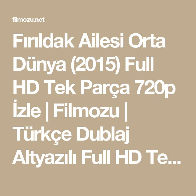 Fırıldak Ailesi Orta Dünya (2015) Full HD Tek Parça 720p İzle | Filmozu | Türkçe Dublaj Altyazılı Full HD Tek Parça 720p Film İzle