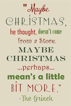 "Grinch quote, ""Maybe Christmas, he thought, doesn't come from a store.  Maybe Christmaps ... perhaps ... means a little bit more."", from BeautifulbyDesign.co"