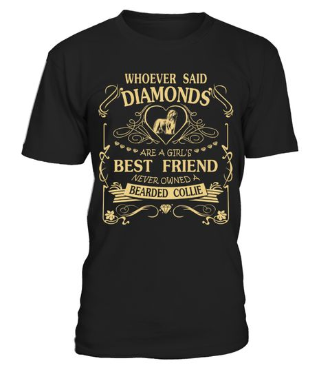 # Bearded Collie Diamond Best Friend Funny Gift T-shirt for Christmas .  Shirts says Whoever said Diamonds are a Girl Best Friend never owned a Bearded Collie. Cute gift shirt for you.HOW TO ORDER:1. Select the style and color you want:2. Click Reserve it now3. Select size and quantity4. Enter shipping and billing information5. Done! Simple as that!TIPS: Buy 2 or more to save shipping cost!This is printable if you purchase only one piece. so dont worry, you will get yours.Guaranteed safe and…