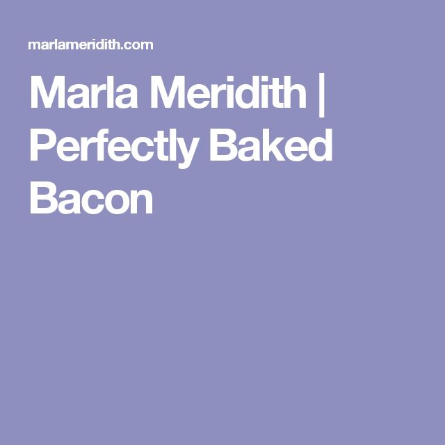 Marla Meridith | Perfectly Baked Bacon
