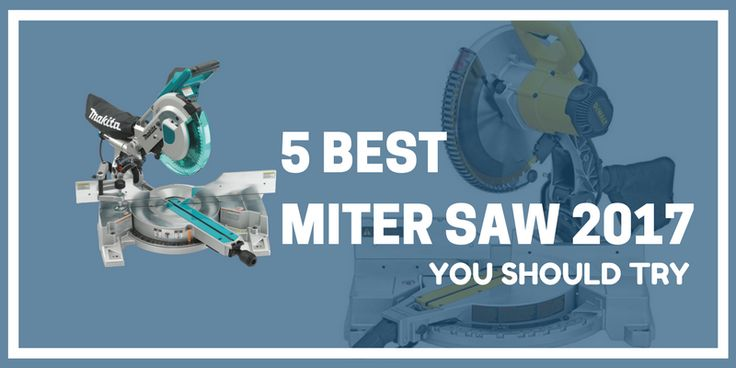 Five Best Miter Saw Reviews of 2017 To Buy Easily  http://bestsaw.club/best-miter-saw/  #BestMiterSaw #BestMiterSaw2017