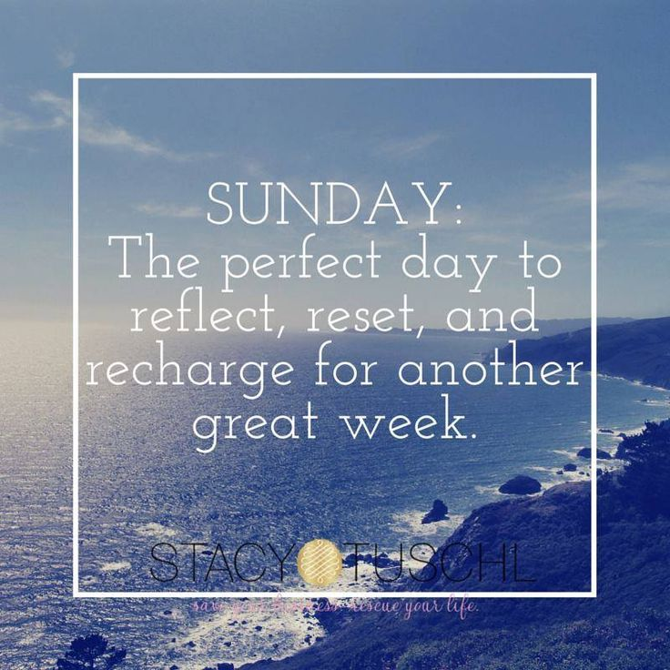 Sunday: The perfect day to reflect, reset, and recharge for another great week. Stacy Tuschl   Visit Stacy Tuschl for high level business coaching and tips.