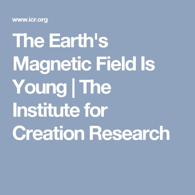 The Earth's Magnetic Field Is Young | The Institute for Creation Research