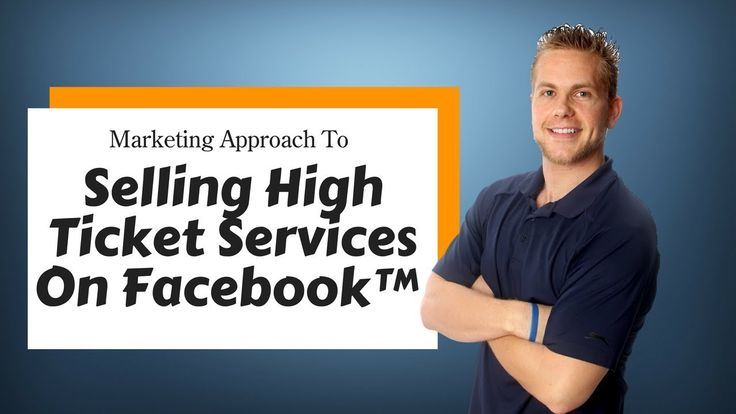 Marketing Approach To Selling High Ticket Services On Facebook™