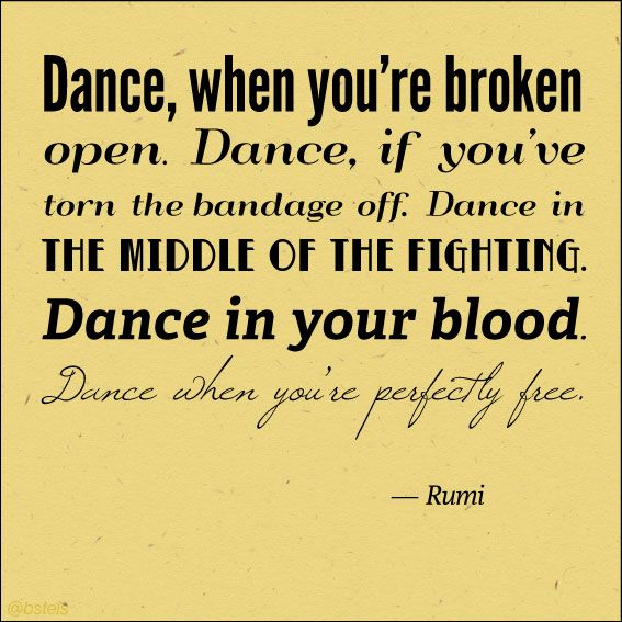 "Rumi dancer poem | ""Dance, when you're broken open..."""