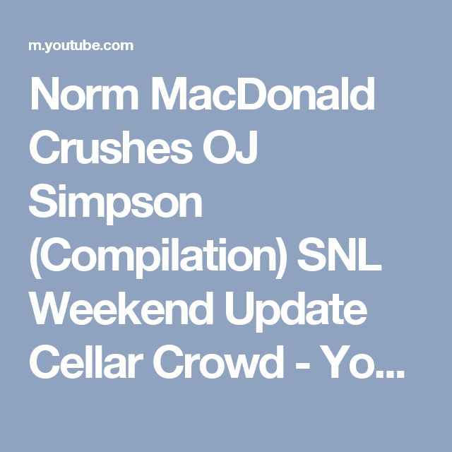 Norm MacDonald Crushes OJ Simpson (Compilation) SNL Weekend Update Cellar Crowd - YouTube