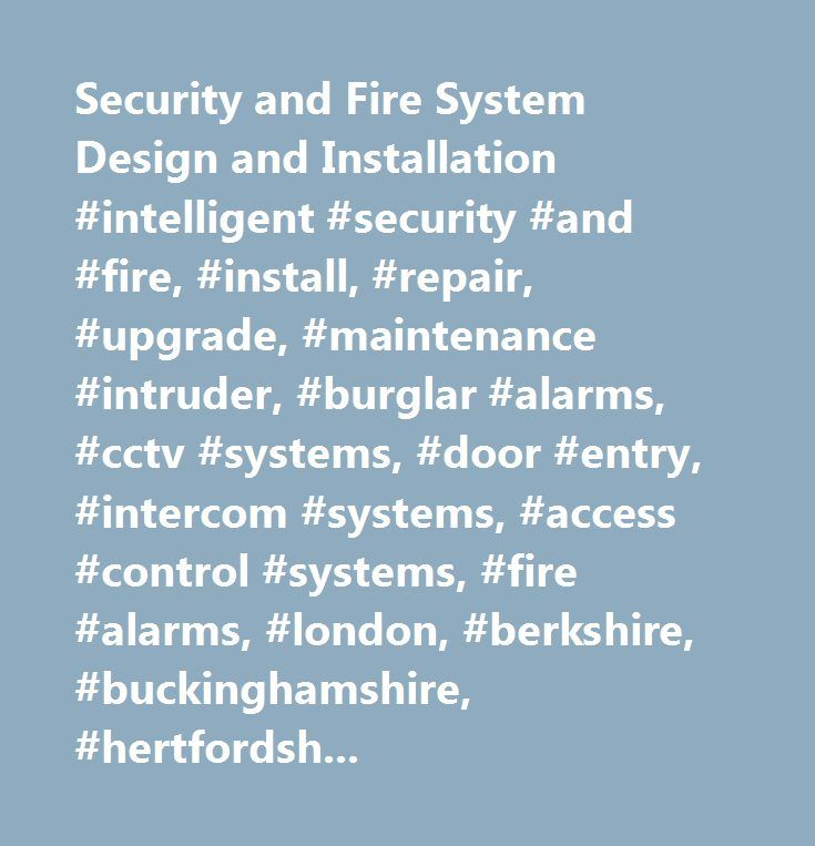 Security and Fire System Design and Installation #intelligent #security #and #fire, #install, #repair, #upgrade, #maintenance #intruder, #burglar #alarms, #cctv #systems, #door #entry, #intercom #systems, #access #control #systems, #fire #alarms, #london, #berkshire, #buckinghamshire, #hertfordshire, #middlesex, #surrey…