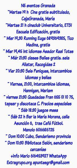 #Eventos #Granada, hacer #amigos, #idiomas, #quedadas, #juegos, #senderismo, #jueves, #viajes, más info Mario #extragrupo 616453927   N5 eventos Granada  ~Martes 19 h  Cine gratis subtitulado, CajaGranada, María  ~Martes 21 h cineclub Universitario, ETSI Escuela Edificación, gratis  ~ Mier 19,30 Running Euge 689369385, Tico Medina, gratis  ~ Mier 19,45 Int idiomas Asador Real Totes  ~ Miér 21:30 clases Bailes gratis. sala Aliatar, Recogidas 2 ~ Vier 20:30 Seis Peniques, intercambios idiomas…