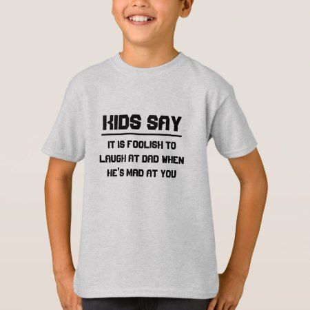 Kids say: It is foolish to laugh at dad T-Shirt - tap to personalize and get yours