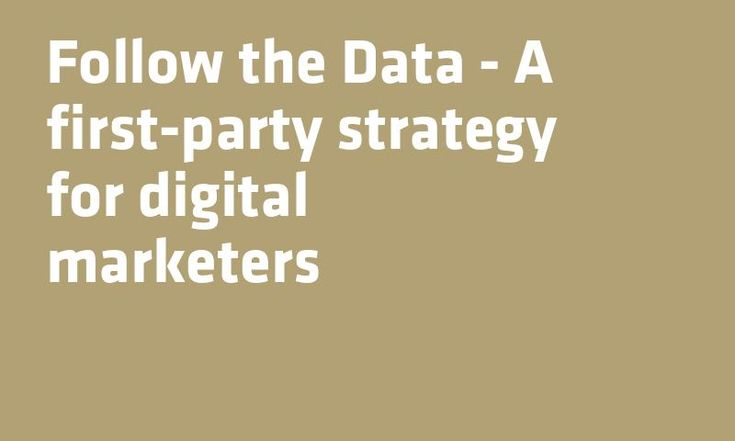 Follow the Data - A first-#Party strategy for digital #Marketers