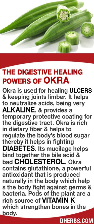 Okra // used for healing ulcers & keeping joints limber. It helps to neutralize acids, being very alkaline, & provides a temporary protective coating for the digestive tract. Okra is rich in dietary fiber & helps to regulate the body's blood sugar. Its mucilage helps bind together bile acid & bad cholesterol. Okra contains glutathione, a powerful antioxidant that helps fight against germs & bacteria. Pods of the plant are a rich source of Vitamin K which strengthen bones