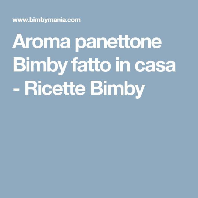 Aroma panettone Bimby fatto in casa - Ricette Bimby