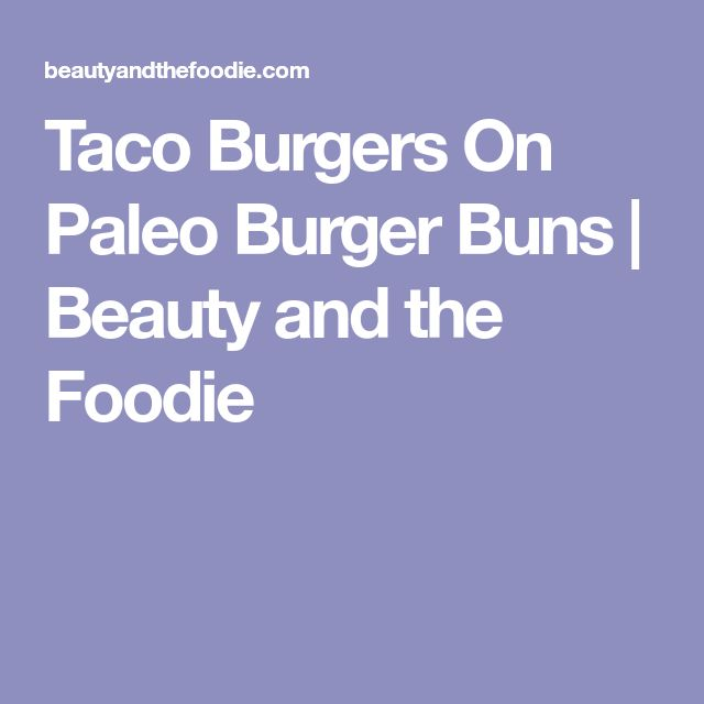 Taco Burgers On Paleo Burger Buns | Beauty and the Foodie