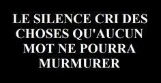 Écoute mot bien , conteur-à tes heures : écoute  et soit sensible à ce  cri du coeur , à   cette petite  voix à  peine plus élevée qu'un mumure.... Arrête de dire des conneries ,  garde plutôt  le silence....Le silence donne raison... ne prends pas de place il vide l'espace...Il dépasse et il glace...Tout ça sans aucun  bruits.....criant de vérités  quand même