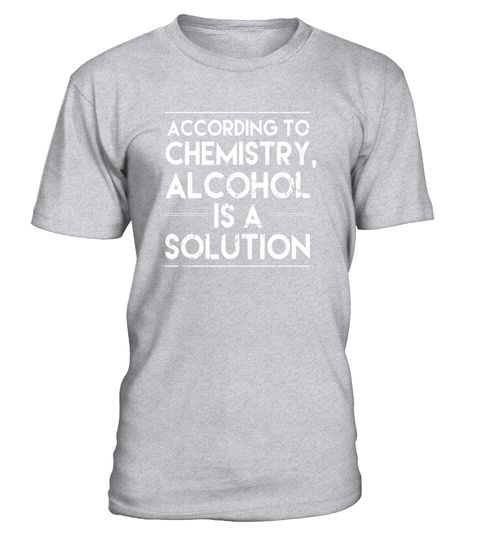 """# According to Chemistry Alcohol Is A Solution- Funny T-Shirt .  Special Offer, not available in shops      Comes in a variety of styles and colours      Buy yours now before it is too late!      Secured payment via Visa / Mastercard / Amex / PayPal      How to place an order            Choose the model from the drop-down menu      Click on """"Buy it now""""      Choose the size and the quantity      Add your delivery address and bank details      And that's it!      Tags: This humorous…"""
