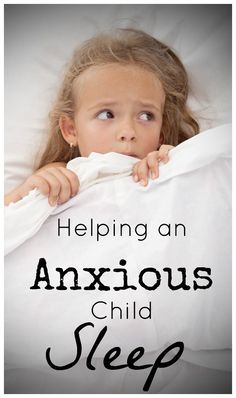 Helping an Anxious Child Sleep - tips to get anxious kids in bed more smoothly.