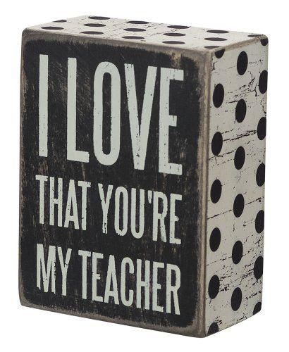 "Teacher Appreciation Gift - ""I Love That You're My Teacher"" Box Sign"