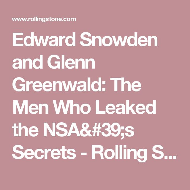 Edward Snowden and Glenn Greenwald: The Men Who Leaked the NSA's Secrets - Rolling Stone