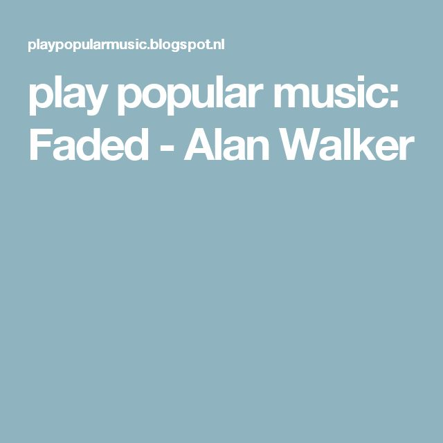 play popular music: Faded - Alan Walker