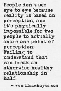 Why Thinking You Know Everything About Your Partner Might Be a Mistake. http://www.lisamhayes.com/how-to-use-personal-perception-to-build-a-better-relationship.php
