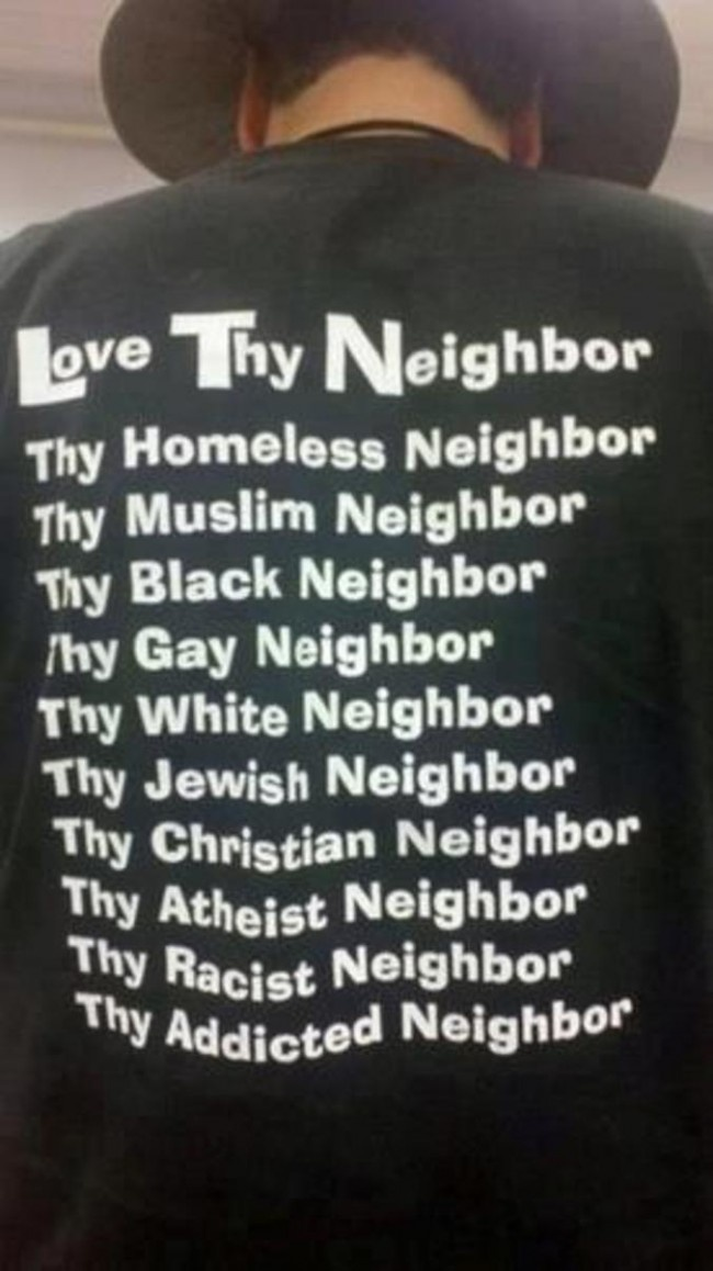 "When Jesus said, ""Love thy neighbour"", he didn't qualify that statement."