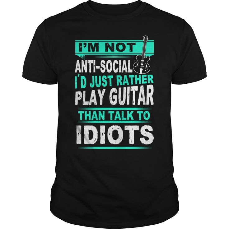 I just rather play guitar than talk to idiots