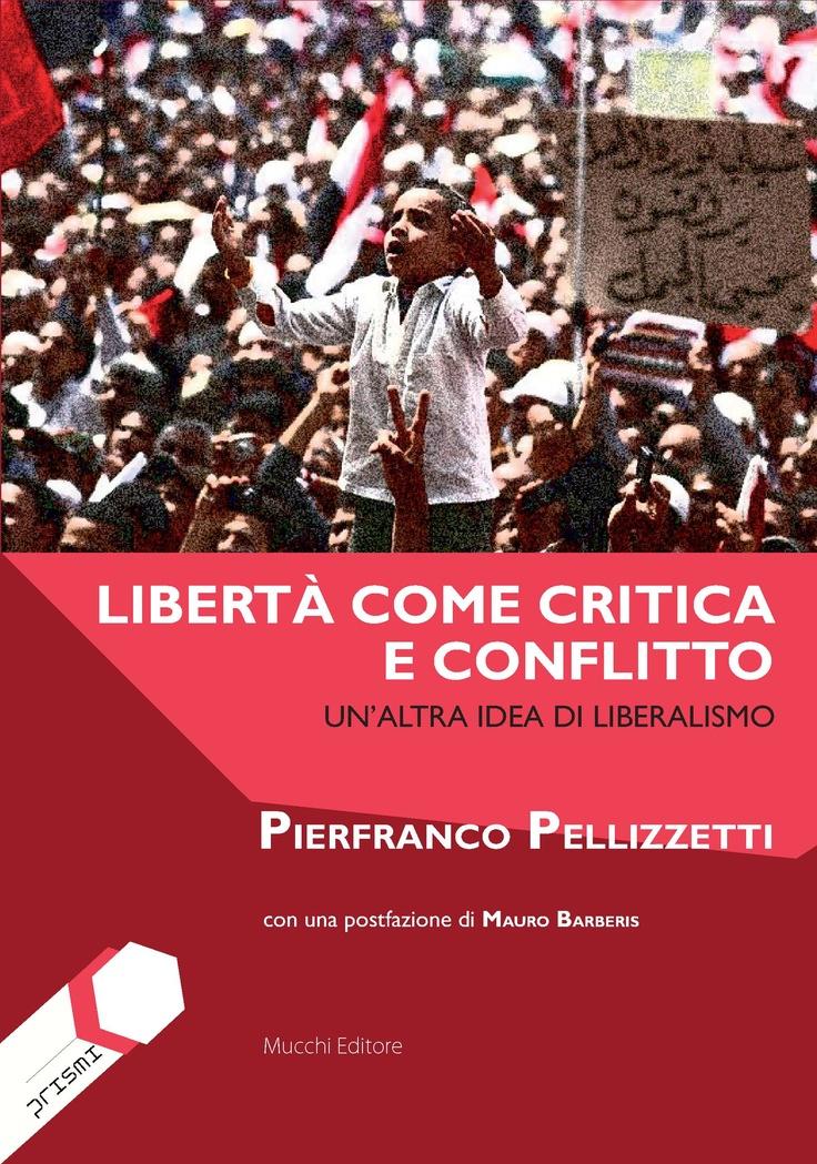 """""""Libertà come critica e conflitto. Un'altra idea di liberalismo"""", di Pierfranco Pellizzetti  Collana PRISMI  Un'antologia di autori e prese di posizione come repertorio su cui fondare il """"nuovo liberalismo"""" del XXI secolo. Provocatoria e anche un po' beffarda."""