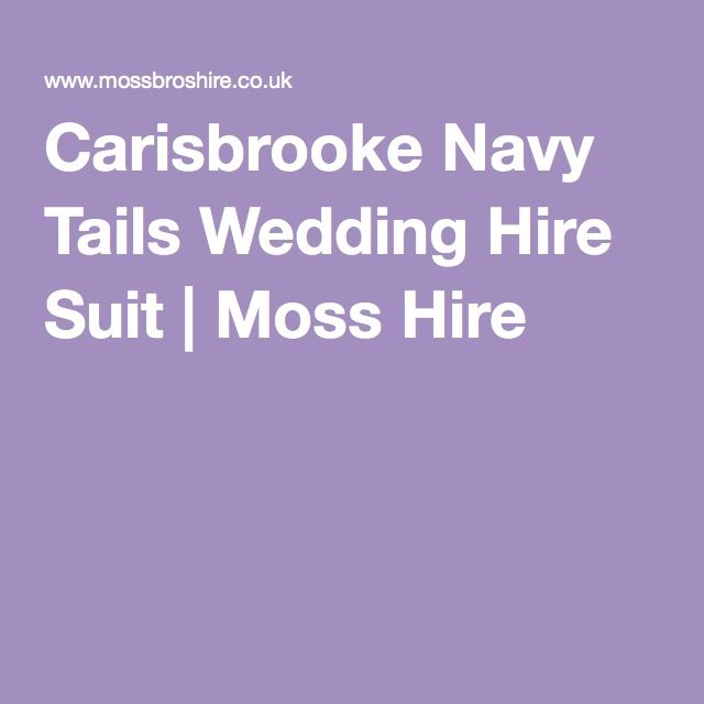 Carisbrooke Navy Tails Wedding Hire Suit | Moss Hire