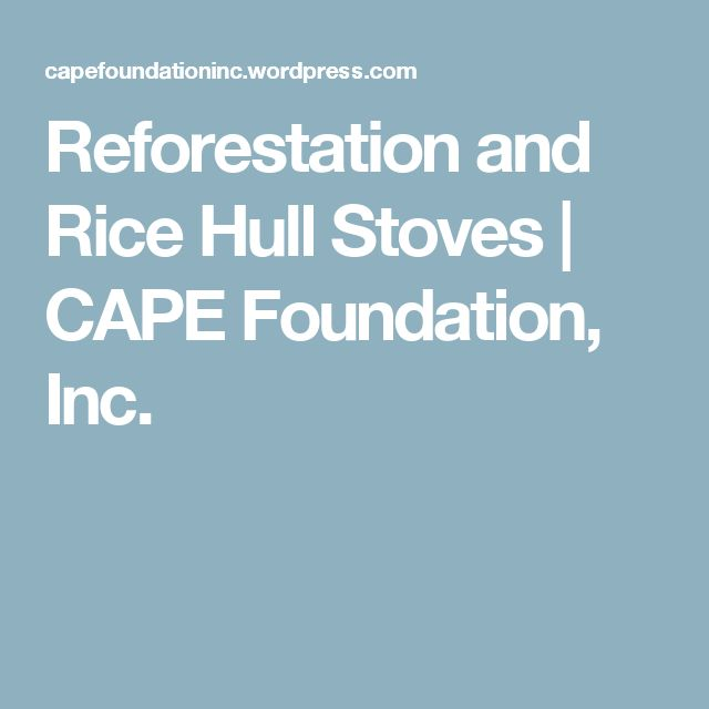 Reforestation and Rice Hull Stoves   CAPE Foundation, Inc.