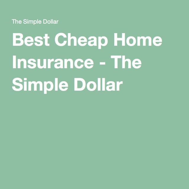 Best Cheap Home Insurance - The Simple Dollar