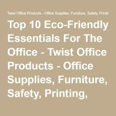 Top 10 Eco-Friendly Essentials For The Office - Twist Office Products - Office Supplies, Furniture, Safety, Printing, Breakroom, and More