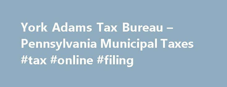 York Adams Tax Bureau – Pennsylvania Municipal Taxes #tax #online #filing http://incom.nef2.com/2017/04/30/york-adams-tax-bureau-pennsylvania-municipal-taxes-tax-online-filing/  #pennsylvania income tax forms # File your Individual Quarterly Estimated Payments Online! Individuals may now make Quarterly Estimated Earned Income Tax Payments online at PALite.org. It is safe, secure and there is no convenience fee. Payments are made via ACH debit directly from your bank account. The system will…