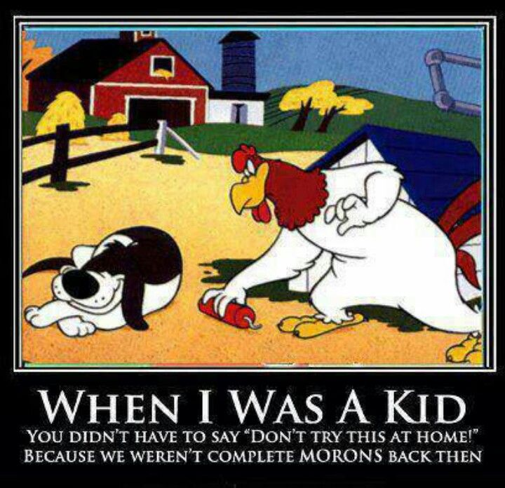 ... or that has to be said because of our generation  Foghorn Leghorn