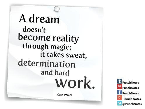 *A dream becoming reality*  Dreams becoming real, a quote by Colin Powell.
