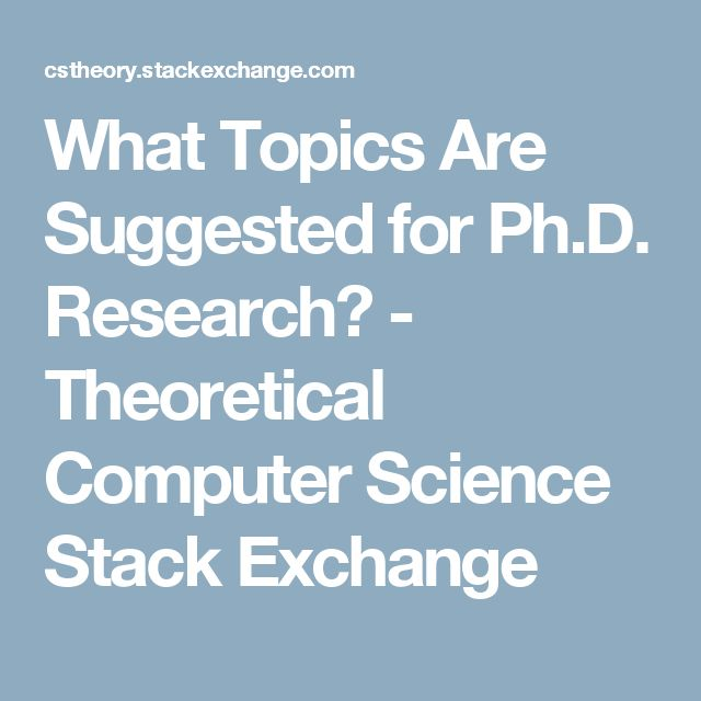 What Topics Are Suggested for Ph.D. Research? - Theoretical Computer Science Stack Exchange