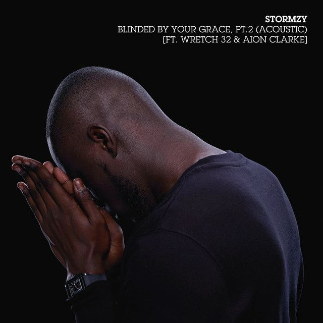 Blinded By Your Grace, Pt. 2 (Acoustic) [feat. Wretch 32 & Aion Clarke], a song by Stormzy, Wretch 32, Aion Clarke on Spotify