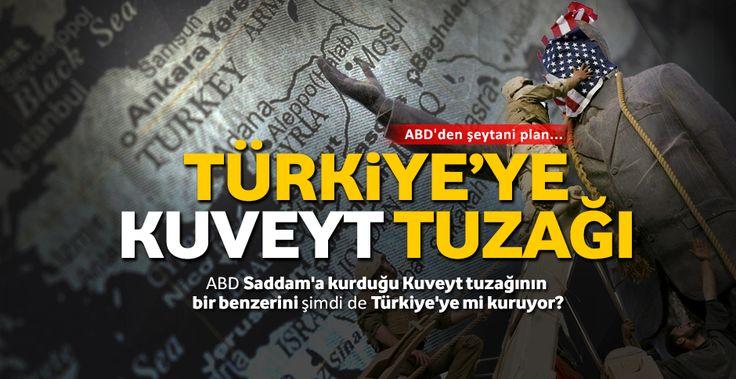 ABD'den şeytani plan: Türkiye'ye Kuveyt tuzağı