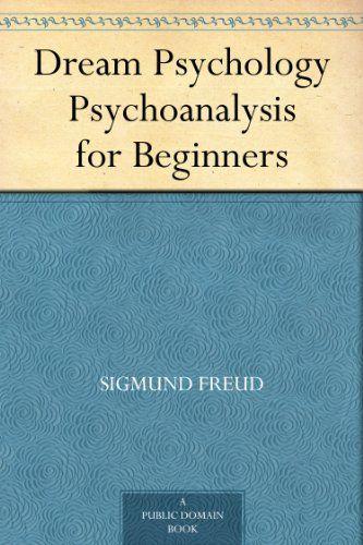 >>>BOOK--KINDLED--TBR>>> Dream Psychology Psychoanalysis for Beginners by Sigmund Freud