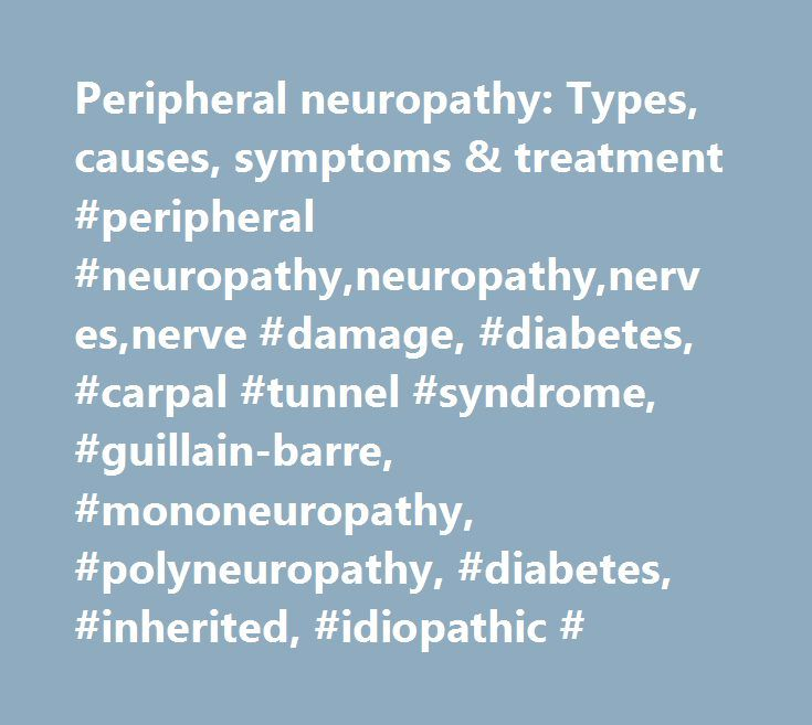 Peripheral neuropathy: Types, causes, symptoms & treatment #peripheral #neuropathy,neuropathy,nerves,nerve #damage, #diabetes, #carpal #tunnel #syndrome, #guillain-barre, #mononeuropathy, #polyneuropathy, #diabetes, #inherited, #idiopathic # http://washington.nef2.com/peripheral-neuropathy-types-causes-symptoms-treatment-peripheral-neuropathyneuropathynervesnerve-damage-diabetes-carpal-tunnel-syndrome-guillain-barre-mononeuropathy-polyneuropa/  # Pain management health centre What is…