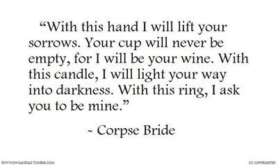 Corpse Bride wedding vows <3 ___  This MUST be a tattoo for me! Ever since this came out I was in love with the vows!