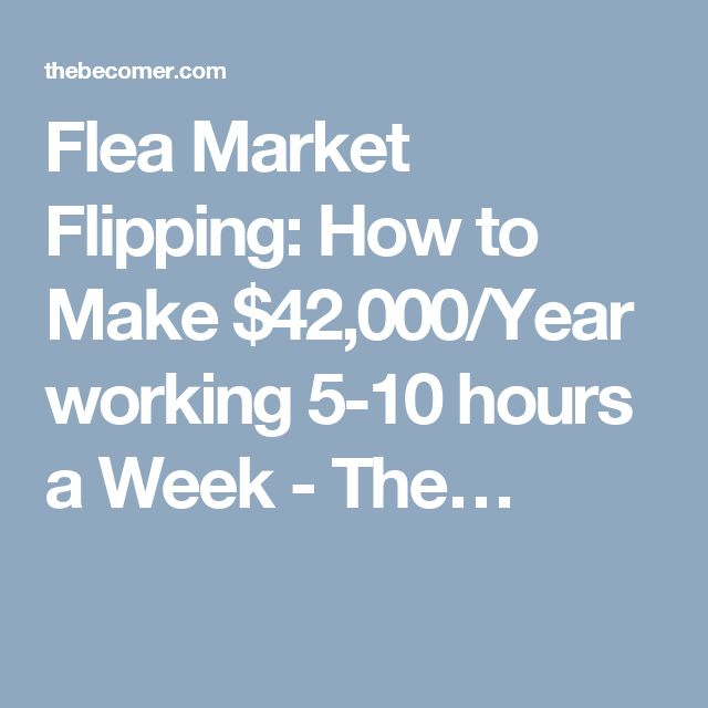 Flea Market Flipping: How to Make $42,000/Year working 5-10 hours a Week - The…