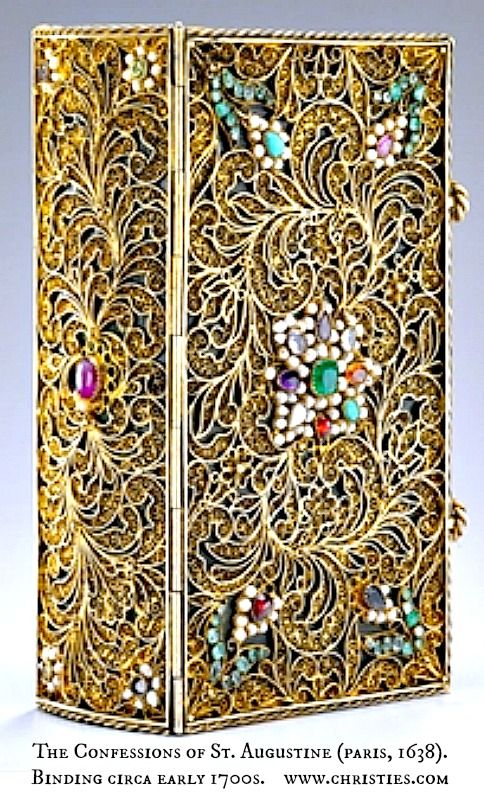 Treasure Binding. The Confessions of St. Augustine (Paris, 1638), front cover.  Binding, possibly Dutch, early 18th century silver-gilt & gold filigree w/ an emerald, amethysts, a cabochon ruby, topaz, turquoise, aquamarines, garnets and seed pearls. Sold by  Christies' auction house, New York, Dec 2008, for $10,625 USD. For detailed view, see:   http://www.christies.com/lotfinder/books-manuscripts/binding-jewelled-binding-st-augustine-the-confessions-5156049-details.aspx