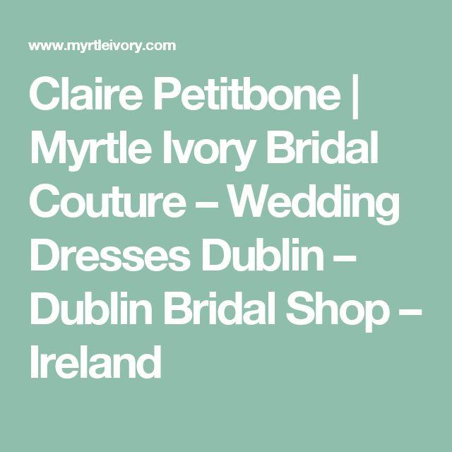 Claire Petitbone | Myrtle Ivory Bridal Couture – Wedding Dresses Dublin – Dublin Bridal Shop – Ireland