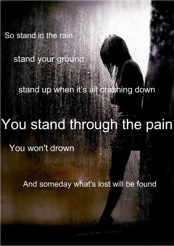 Stand in the rain stan your ground stand up when its all ...
