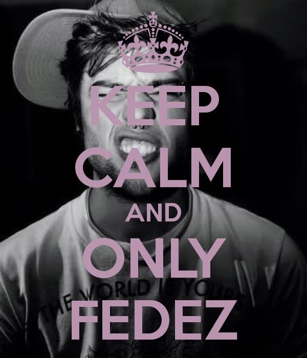 KEEP CALM AND ONLY FEDEZ